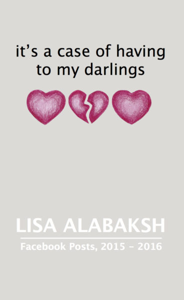it's a case of having to my darlings by Lisa Alabaksh