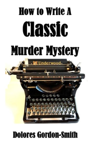 How To Write A Classic Murder Mystery by Dolores Gordon-Smith